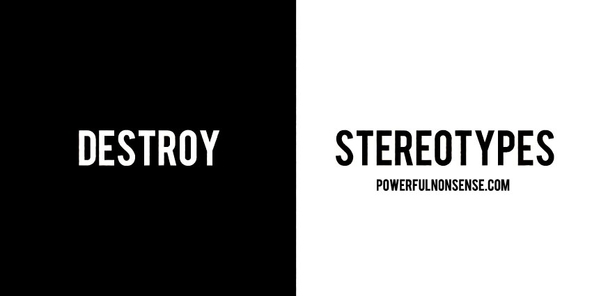 destroy stereotypes